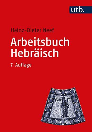 Arbeitsbuch Hebräisch: Materialien, Beispiele und Übungen zum  Biblisch-Hebräisch (Utb M)