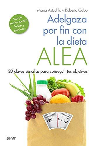 Adelgaza por fin con la Dieta ALEA: 20 claves sencillas para conseguir tus objetivos