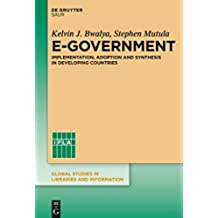 E-Government: Implementation, Adoption and Synthesis in Developing Countries (Global Studies in Libraries and Information Book 1) (English Edition)
