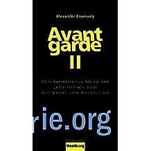 Avantgarde II: Vom Surrealismus bis zu den LettristInnen oder Antikunst und Revolu.