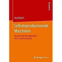 Selbstreproduzierende Maschinen: Konrad Zuses Montagestraße SRS 72 und ihr Kontext
