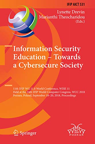 Information Security Education – Towards a Cybersecure Society: 11th IFIP WG 11.8 World Conference, WISE 11, Held at the 24th IFIP World Computer Congress, ... Technology Book 531) (English Edition)