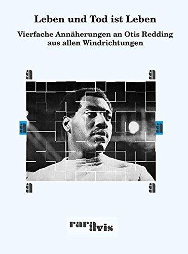 Leben und Tod ist Leben: Vierfache Annäherungen an Otis Redding aus allen Windrichtungen (rara avis)