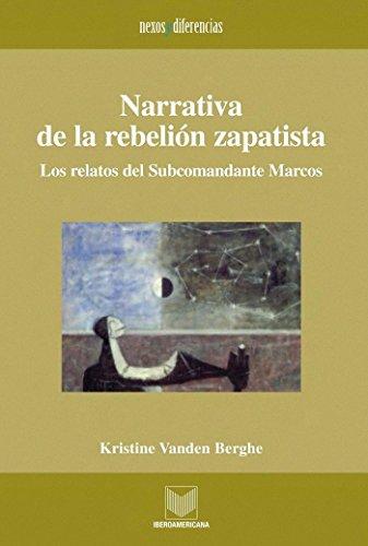 Narrativa de la rebelión zapatista: Los relatos del Subcomandante Marcos (Nexos y Diferencias. Estudios de la Cultura de América Latina nº 13) par Kristine Vanden Berghe