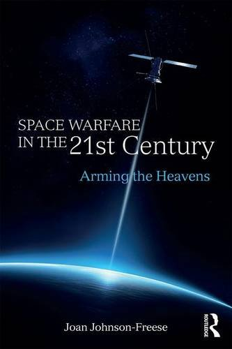 space-warfare-in-the-21st-century-arming-the-heavens