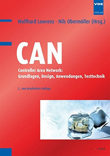 CAN: Controller Area Network: Grundlagen, Design, Anwendungen, Testtechnik