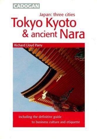 Japan: Three Cities - Tokyo, Kyoto and Ancient Nara (Cadogan Guides) by Richard Lloyd Parry (1999-09-24)