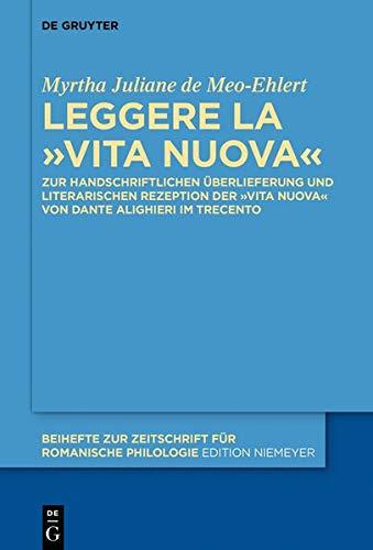Leggere la «Vita Nuova»: Zur handschriftlichen Überlieferung und literarischen Rezeption der «Vita Nuova» von Dante Alighieri im Trecento (Beihefte zur Zeitschrift für romanische Philologie, Band 428)