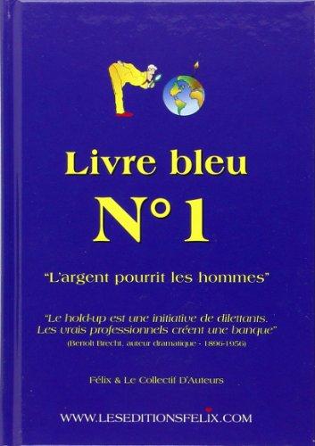 Livre Bleu N 1 - l'Argent Pourrit les Hommes
