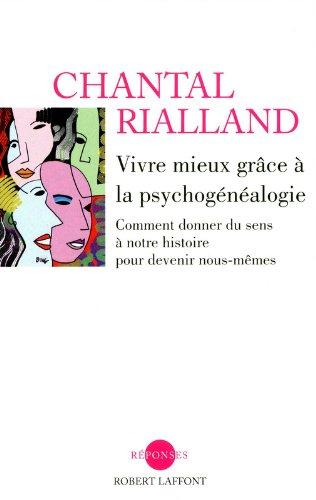 Vivre mieux grâce à la psychogénéalogie : Comment donner du sens à notre histoire pour devenir nous-mêmes par Chantal Rialland