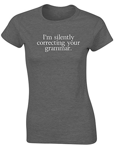 d325fdba Hippowarehouse I'm Silently Correcting Your Grammar Womens Fitted Short  Sleeve t-Shirt (