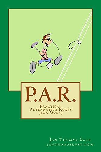 P.A.R.: Practical Alternative Rules (of Golf) (English Edition) por Jan Lust