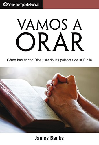Vamos a orar: Cómo hablar con Dios usando las palabras de la biblia (Serie Tiempo de Buscar) por James Banks