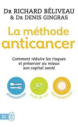 La mthode anticancer : Comment rduire les risques et prserver au mieux son capital sant