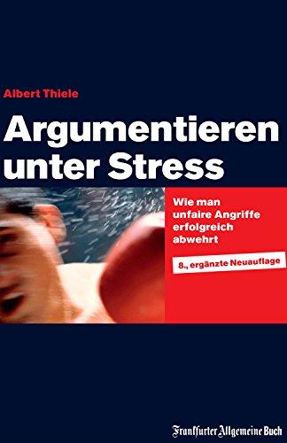 Argumentieren unter Stress: Wie man unfaire Angriffe erfolgreich abwehrt - Stress Man Ein Wie