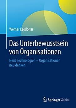 Das Unterbewusstsein von Organisationen: Neue Technologien - Organisationen neu denken