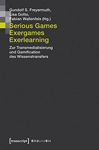 Serious Games, Exergames, Exerlearning. Zur Transmedialisierung und Gamification des Wissenstransfers (Bild und Bit. Studien zur digitalen Medienkultur)