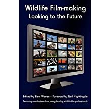 [(Wildlife Film-making: Looking to the Future)] [Author: Piers Warren] published on (September, 2011)