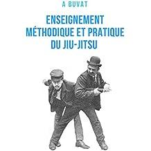 Enseignement méthodique et pratique du jiu-jitsu (French Edition)