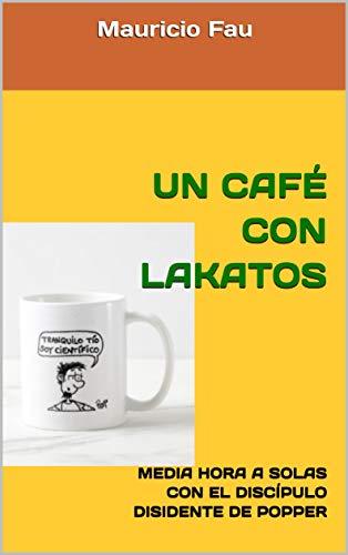 UN CAFÉ CON LAKATOS: MEDIA HORA A SOLAS CON EL DISCÍPULO DISIDENTE DE POPPER (UN CAFÉ CON... Nº nº 9) por Mauricio Fau