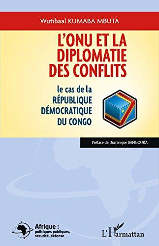 L'ONU et la diplomatie des conflits: Le cas de la République Démocratique du Congo