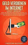Geld verdienen im Internet leicht gemacht: Neben dem Beruf finanzielle Freiheit, Vermögen und passives Einkommen mit einfachen Prinzipien aufbauen. Raus aus dem Hamsterrad mit diesem Buch!