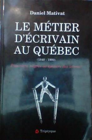 Le métier d'écrivain au Québec, 1840-1900