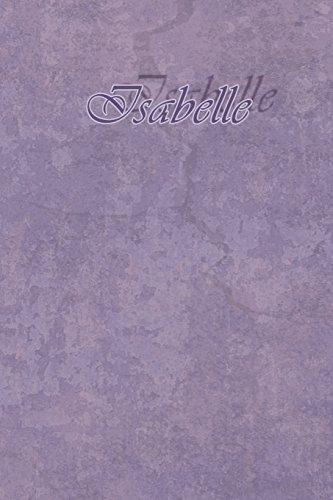 Isabelle: Petit Journal personnel de 121 pages lignées avec couverture mauve avec un prénom de femme (fille) : Isabelle par Phil Polissou
