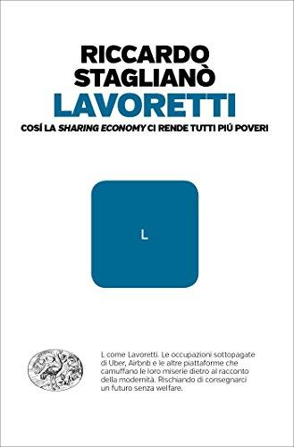 Lavoretti: Cosí la sharing economy ci rende tutti piú poveri (Einaudi. Passaggi) di [Staglianò, Riccardo]