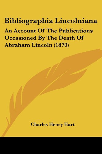 Bibliographia Lincolniana: An Account of the Publications Occasioned by the Death of Abraham Lincoln (1870)