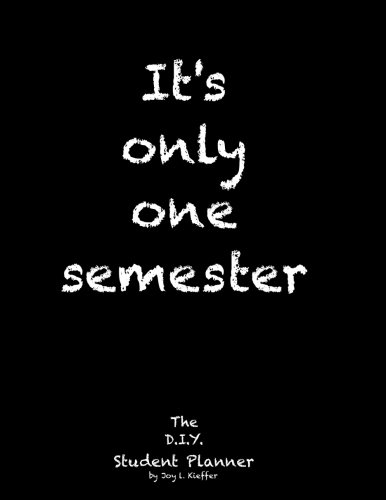 It's only one semester: 6 Month College/High School Student Planner. Prioritize classes and activities. Undated calendars, blank lists, graphs. labs, exams, contacts. (Life Planner)