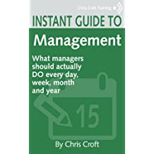 Management: What managers should DO every day, week, month and year (Instant Guides)