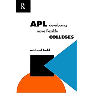APL: Developing more flexible colleges (Further Education: The Assessment and Accreditation of Prior Learning)