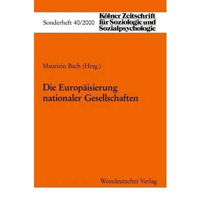 Produktbild { DIE EUROPAISIERUNG NATIONALER GESELLSCHAFTEN (2001) (K LNER ZEITSCHRIFT F R SOZIOLOGIE UND SOZIALPSYCHOLOGIE SOND #40) (GERMAN, ENGLISH) } By Bach, Maurizio ( Author ) [ Mar - 2001 ] [ Paperback ]
