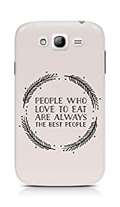 AMEZ people who love to eat are always the best people Back Cover For Samsung Galaxy Grand Neo