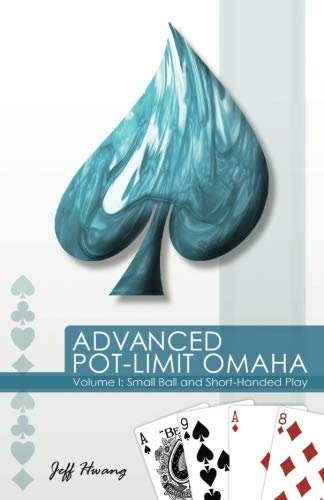 Advanced Pot-Limit Omaha Volume I: Small Ball and Short-Handed Play -