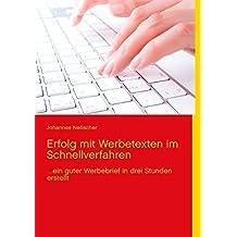 Erfolg mit Werbetexten im Schnellverfahren: ...ein guter Werbebrief in drei Stunden erstellt by Johannes Nefischer (2012-11-08)