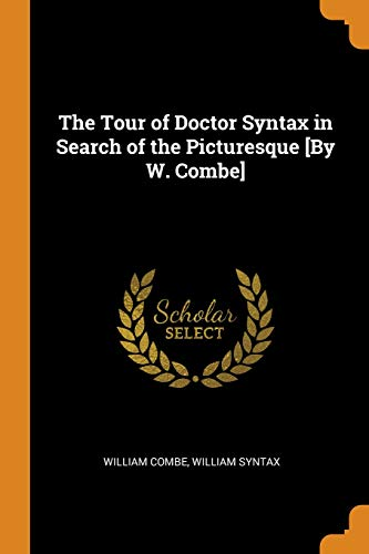 The Tour of Doctor Syntax in Search of the Picturesque [by W. Combe]