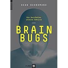 Brain Bugs: Die Denkfehler unseres Gehirns