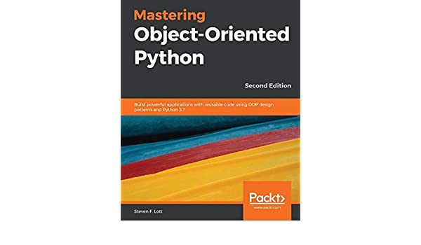 Mastering Object-Oriented Python: Build powerful