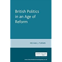 British Politics in an Age of Reform (New Frontiers in History MUP) by Michael J. Turner (1999-08-19)