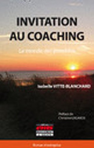 Invitation au coaching: Le monde des possibles.
