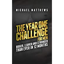 The Year One Challenge for Men: Bigger, Leaner, and Stronger Than Ever in 12 Months (Muscle for Life Series)