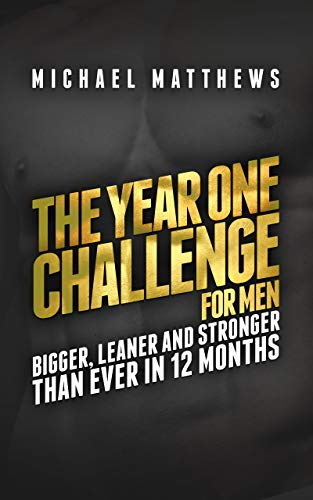 The Year One Challenge for Men: Bigger, Leaner, and Stronger Than Ever in 12 Months (Muscle for Life Series) (English Edition) por Michael Matthews