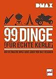 99 Dinge für echte Kerle: Der ultimative Must-Have-Guide von Rolf Deilbach