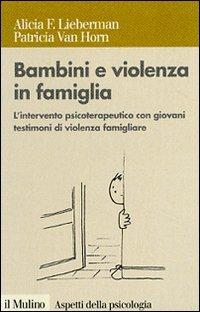 Bambini e violenza in famiglia. L'intervento psicoterapeutico con minori testimoni di violenza