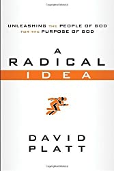A Radical Idea: Unleashing the People of God for the Purpose of God by David Platt (2011-12-13)