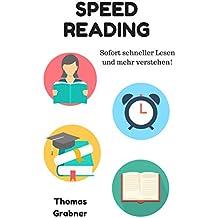 Speed Reading: Sofort schneller Lesen und mehr verstehen!: Ein Ratgeber für Anfänger und Experten