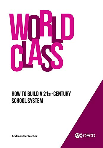 Strong Performers and Successful Reformers in Education World Class: How to Build a 21st-Century School System por OECD