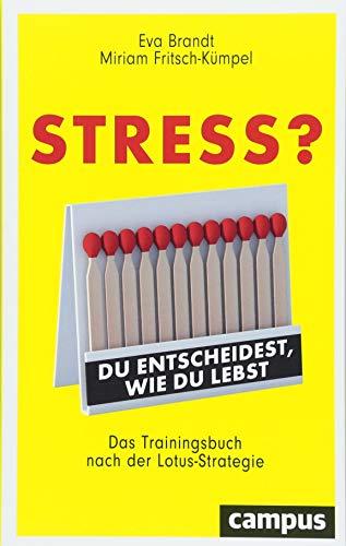 Stress? Du entscheidest, wie du lebst: Das Trainingsbuch nach der Lotus-Strategie